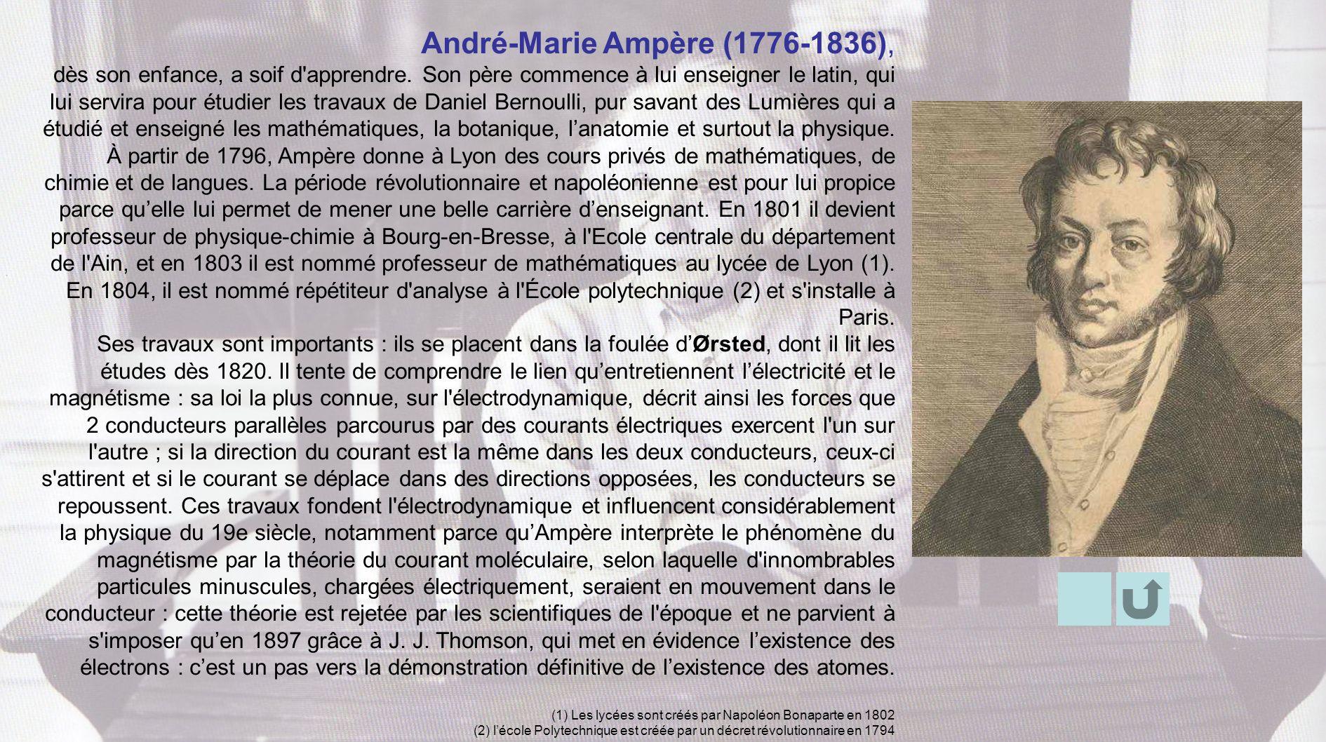 André-Marie Ampère (1776-1836), dès son enfance, a soif d'apprendre. Son père commence à lui enseigner le latin, qui lui servira pour étudier les trav