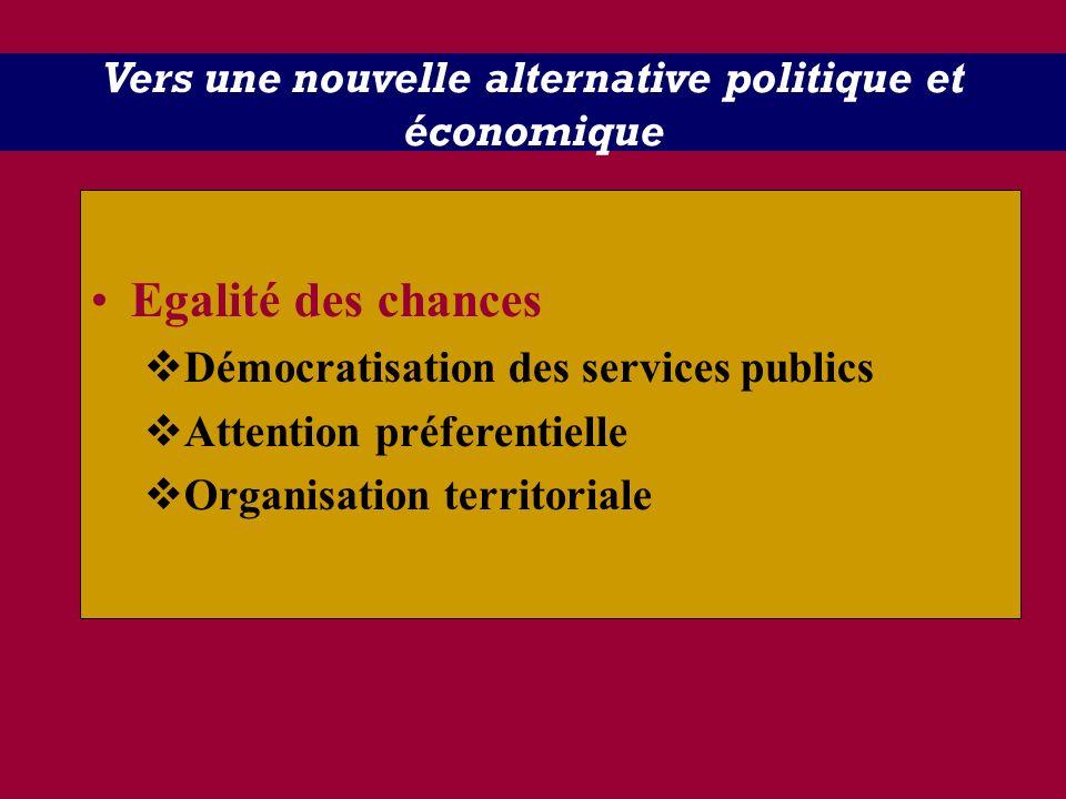 Vers une nouvelle alternative politique et économique Egalité des chances Démocratisation des services publics Attention préferentielle Organisation t