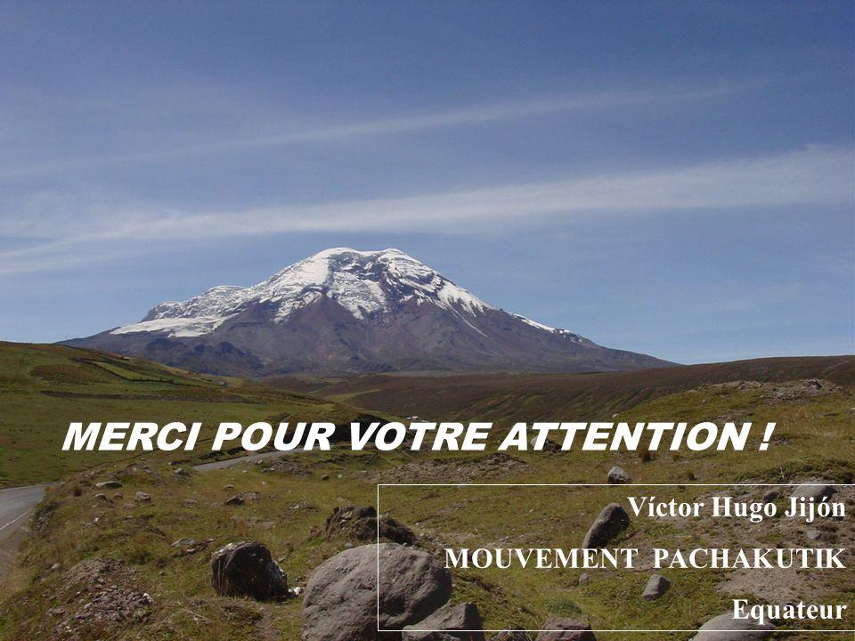 MERCI POUR VOTRE ATTENTION ! Víctor Hugo Jijón MOUVEMENT PACHAKUTIK Equateur