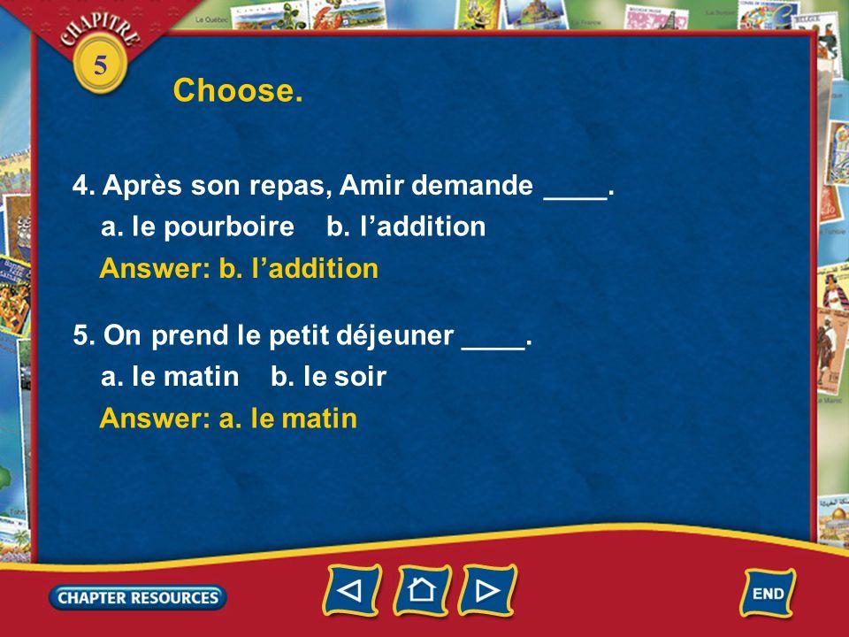 5 Choose. Answer: b. une fourchette Answer: a. à point 1. On mange une salade avec ____. a. une cuillère b. une fourchette 2. Mon ami naime pas le ste