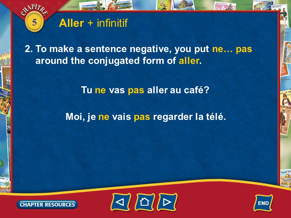 5 Aller + infinitif 1.You use aller + an infinitive to express what is going to take place in the near future.