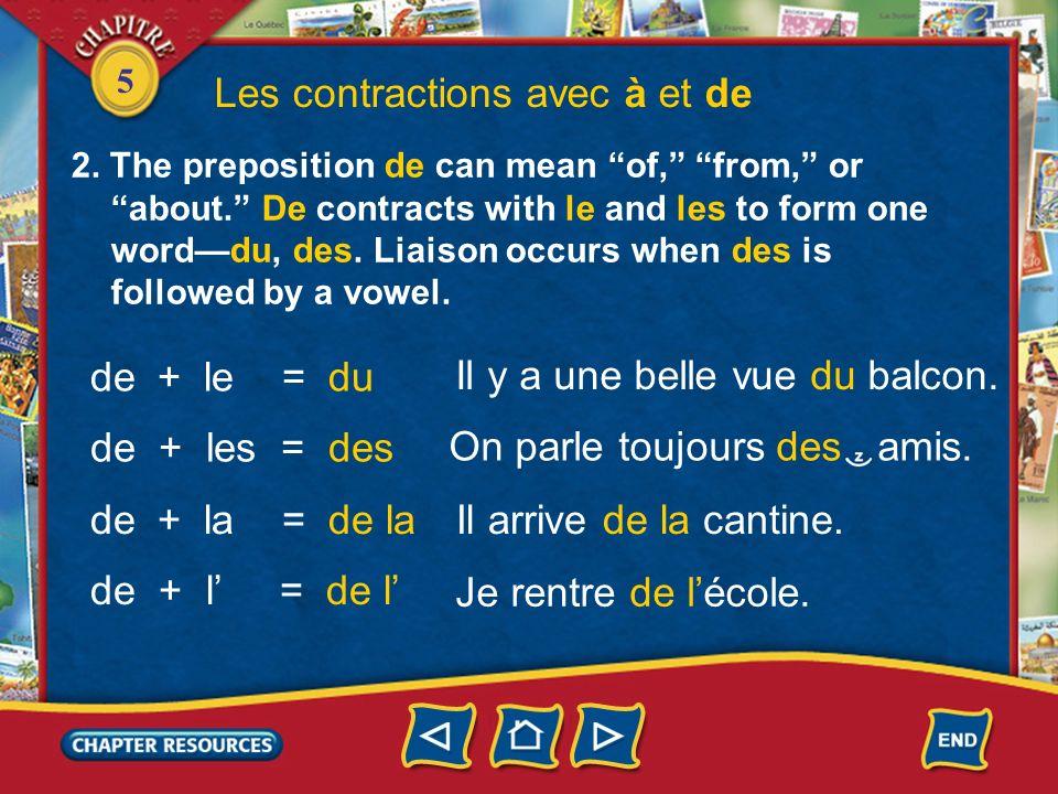 5 Les contractions avec à et de 1.The preposition à can mean to, in, or at.