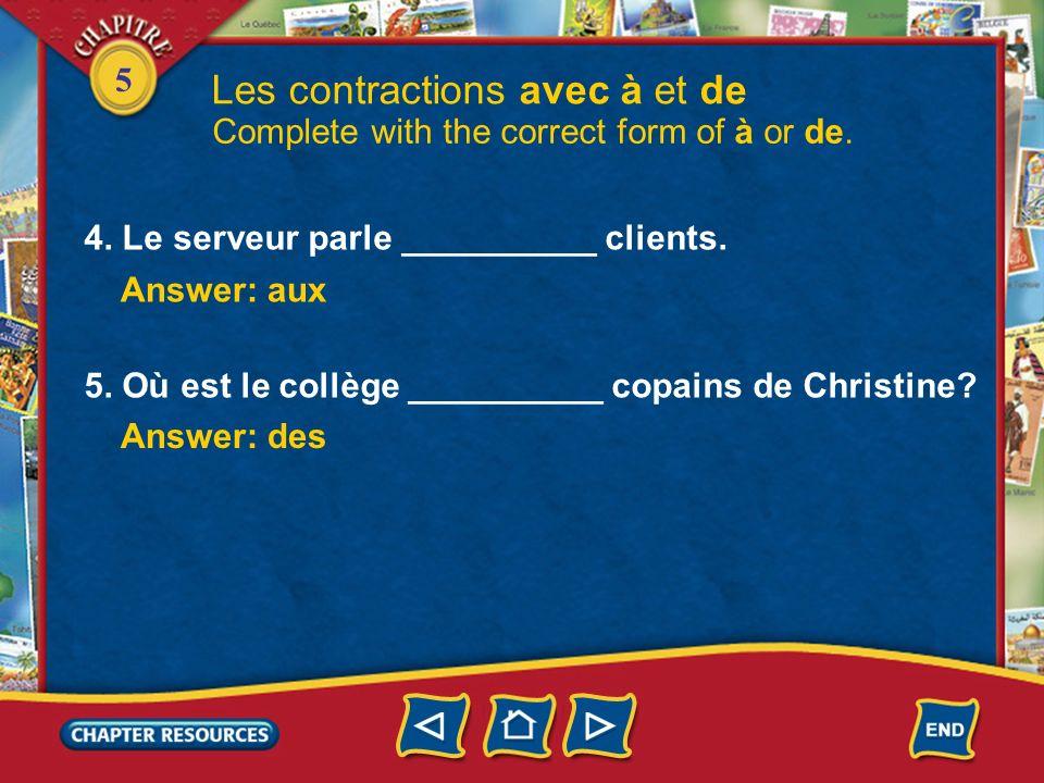 5 Les contractions avec à et de Complete with the correct form of à or de. 1. On va __________ papeterie après lécole. Answer: à la 2. Je rentre _____