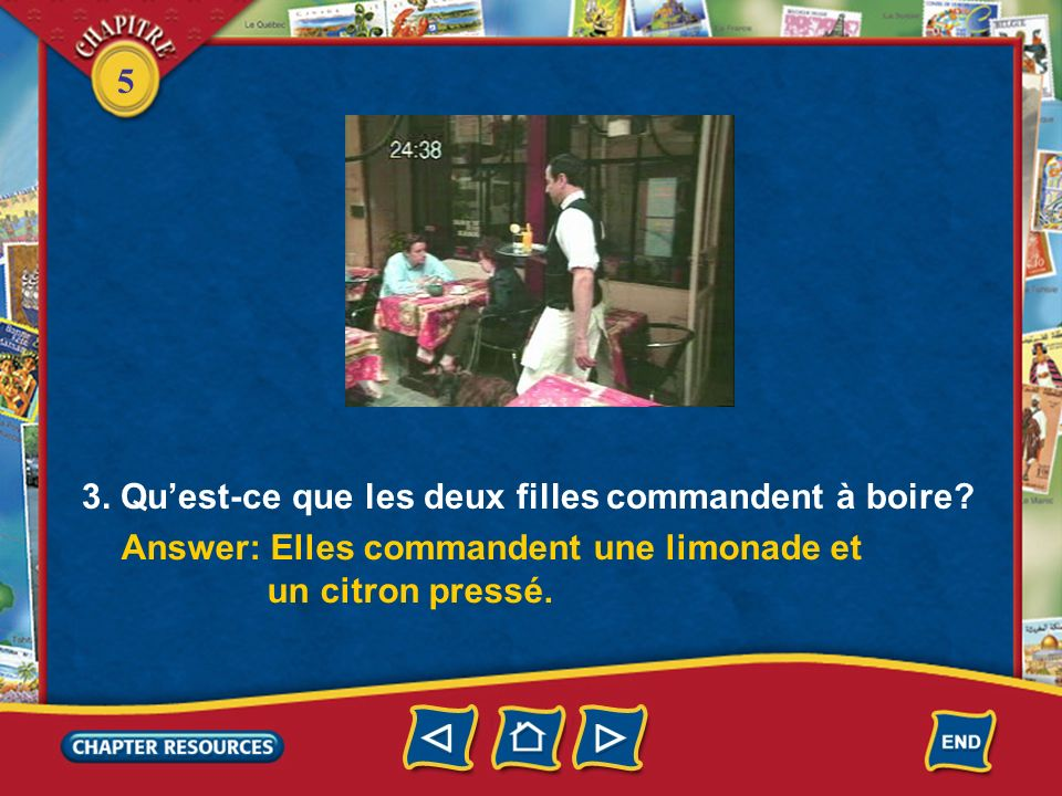 5 Answer based on what you heard and saw. Listen and watch. (Click box to play video.) 1. Où sont Chloé et Christine? Answer: Chloé et Christine sont
