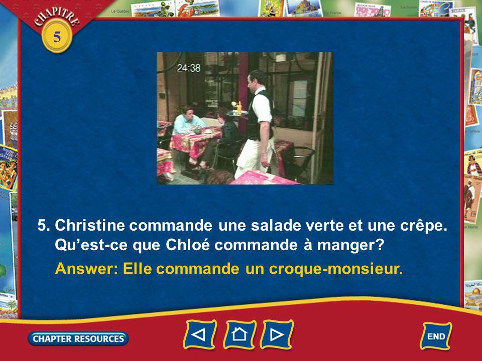 5 4. Qui donne les boissons à Chloé et Christine? Answer: Le serveur donne les boissons à Chloé et Christine.