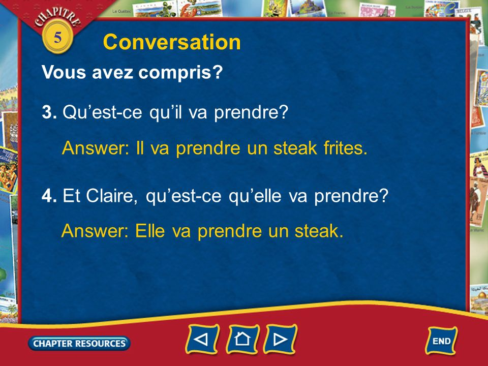 5 1. Où sont Claire et Loïc? Answer: Claire et Loїc sont au restaurant. 2. Loïc a faim? Answer: Oui, Loїc a faim. Il a hyper faim! Conversation Vous a