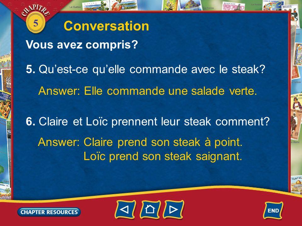 5 3. Quest-ce quil va prendre? Answer: Il va prendre un steak frites. 4. Et Claire, quest-ce quelle va prendre? Answer: Elle va prendre un steak. Conv