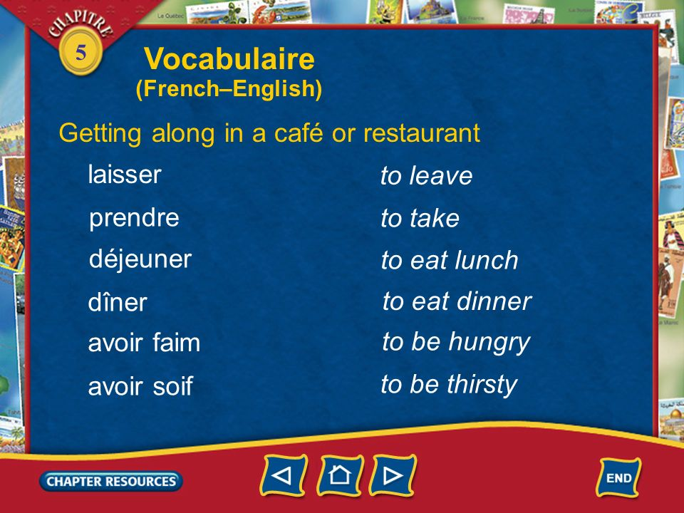 5 to go Getting along in a café or restaurant aller trouver une table commander inviter to find a table to order to invite payer to pay Vocabulaire (French–English)