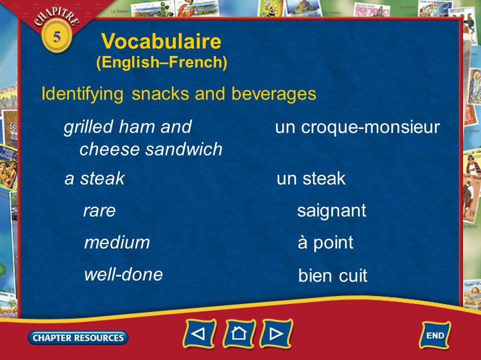 5 Identifying snacks and beverages un croissant un sandwich au jambon a croissant, crescent roll a sandwich une tartine de pain beurré a slice of butt