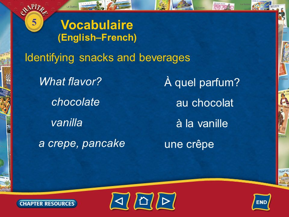 5 Identifying snacks and beverages une salade verte une saucisse de Francfort, un hot-dog a hot dog a green salad une glace ice cream Vocabulaire (English–French)