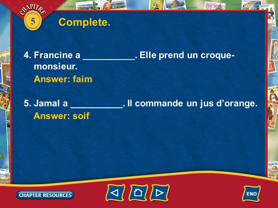 5 1.Francine et Jamal vont au __________ pour prendre quelque chose à manger. 2. Ils trouvent une table __________. Complete. Answer: café 3. Ils rega