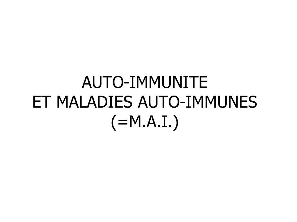 AUTO-IMMUNITE ET MALADIES AUTO-IMMUNES (=M.A.I.)