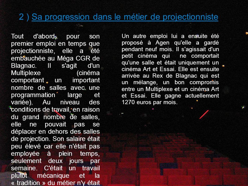 2 ) Sa progression dans le métier de projectionniste Tout d'abord, pour son premier emploi en temps que projectionniste, elle a été embauchée au Méga