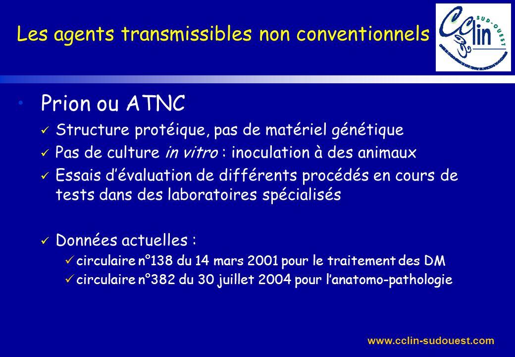 www.cclin-sudouest.com Prion ou ATNC Structure protéique, pas de matériel génétique Pas de culture in vitro : inoculation à des animaux Essais dévalua