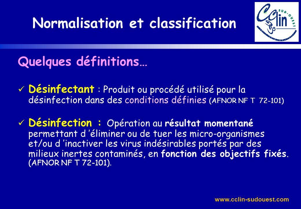 www.cclin-sudouest.com Quelques définitions… Désinfectant : Produit ou procédé utilisé pour la désinfection dans des conditions définies (AFNOR NF T 7