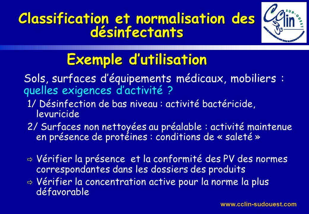 www.cclin-sudouest.com Classification et normalisation des désinfectants Exemple dutilisation Sols, surfaces déquipements médicaux, mobiliers : quelle
