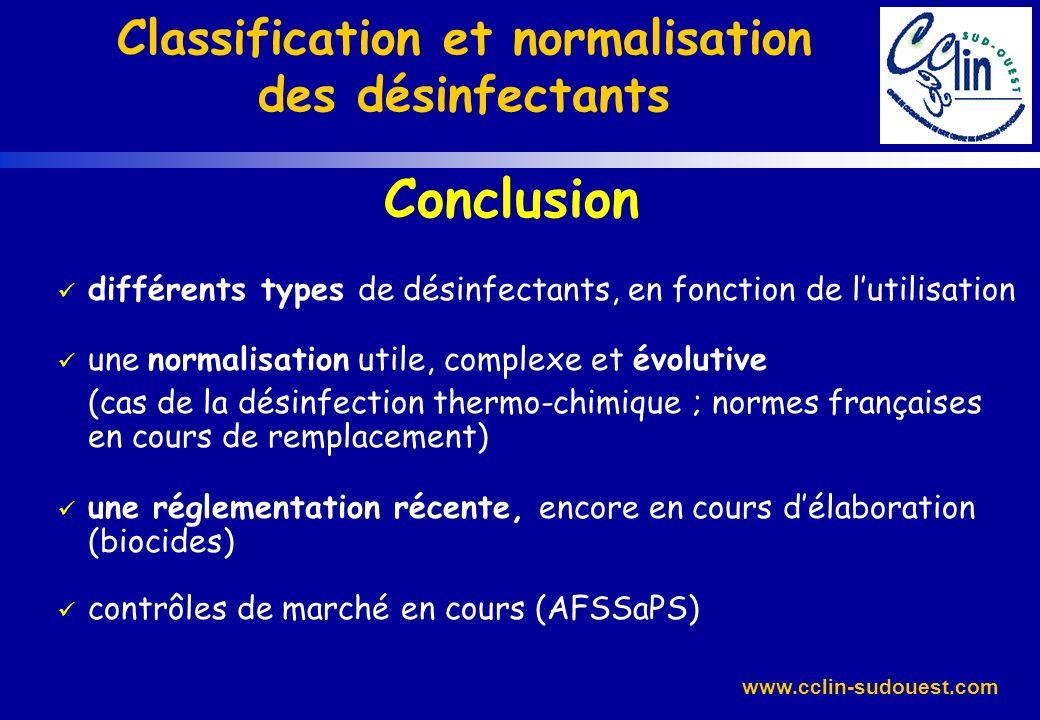 www.cclin-sudouest.com Conclusion différents types de désinfectants, en fonction de lutilisation une normalisation utile, complexe et évolutive (cas d