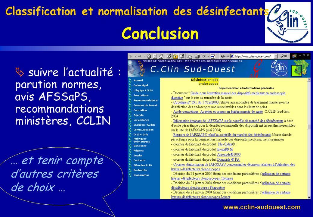 www.cclin-sudouest.com Conclusion Classification et normalisation des désinfectants … et tenir compte dautres critères de choix … suivre lactualité :