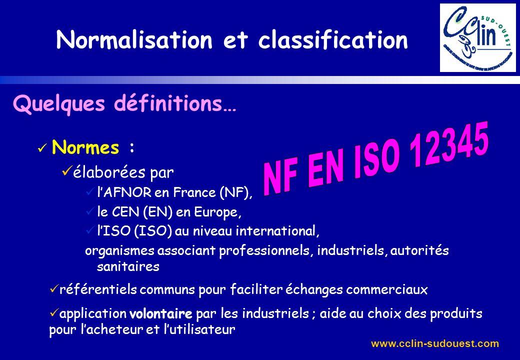 www.cclin-sudouest.com Quelques définitions… Normes : élaborées par lAFNOR en France (NF), le CEN (EN) en Europe, lISO (ISO) au niveau international,