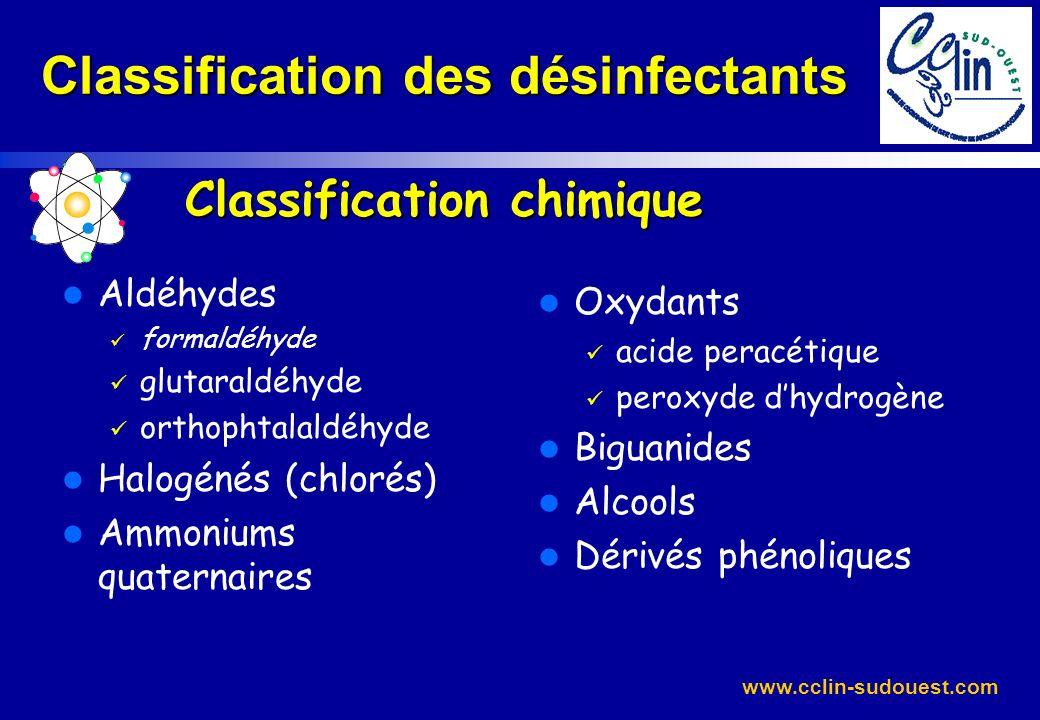 www.cclin-sudouest.com Classification des désinfectants Classification chimique l Aldéhydes formaldéhyde glutaraldéhyde orthophtalaldéhyde l Halogénés