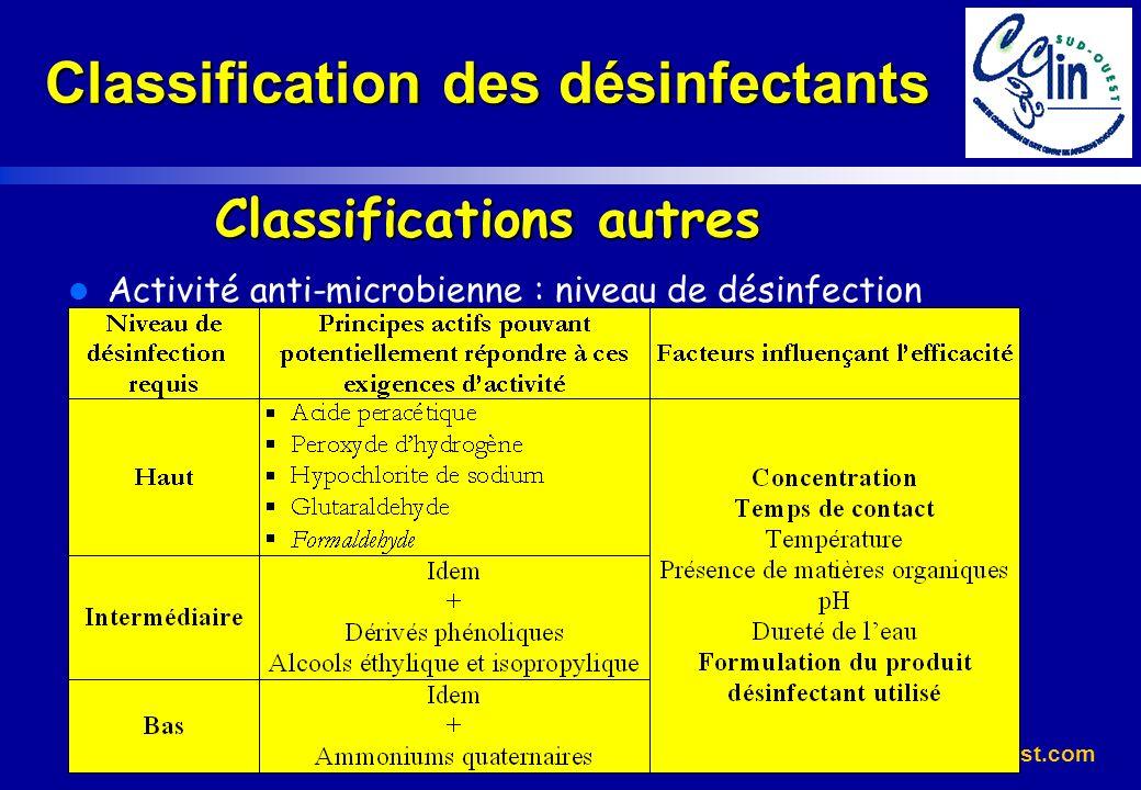 www.cclin-sudouest.com Classification des désinfectants Classifications autres l Activité anti-microbienne : niveau de désinfection