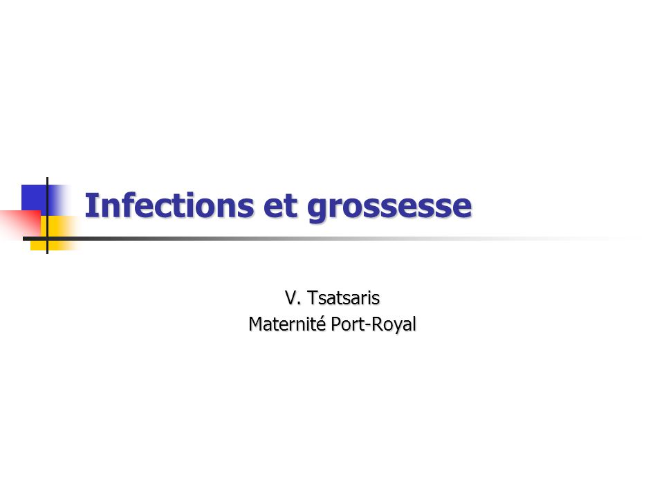 Infections et grossesse V. Tsatsaris Maternité Port-Royal