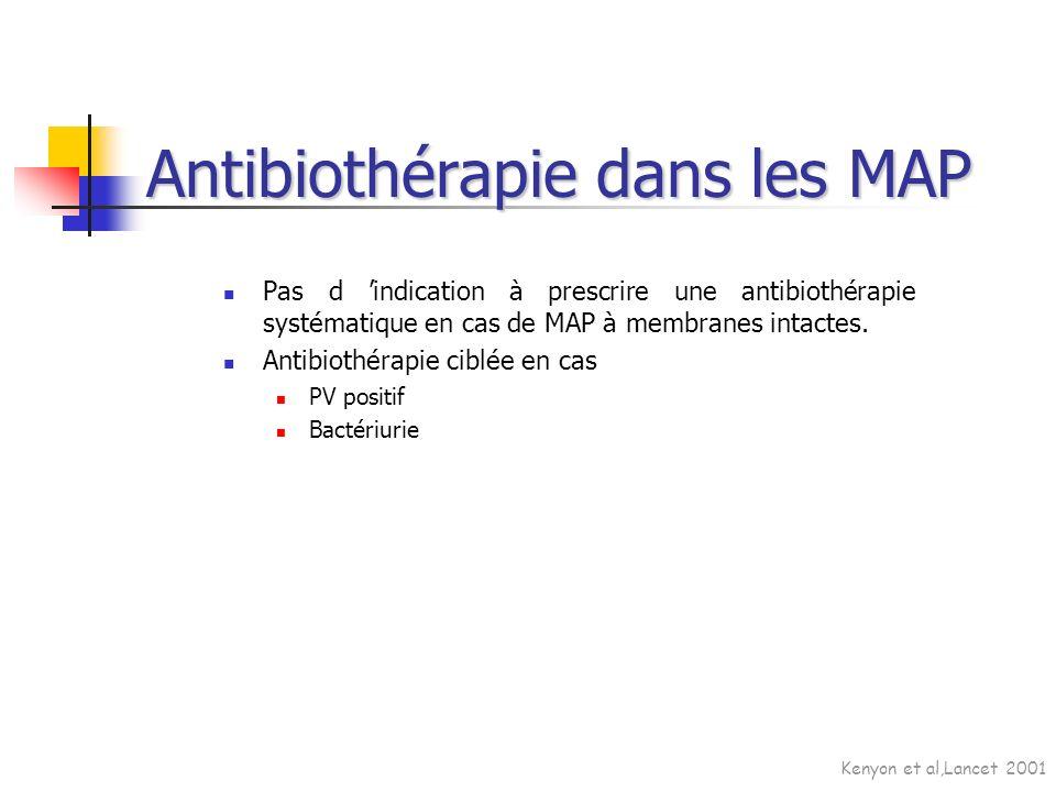Pas d indication à prescrire une antibiothérapie systématique en cas de MAP à membranes intactes. Antibiothérapie ciblée en cas PV positif Bactériurie