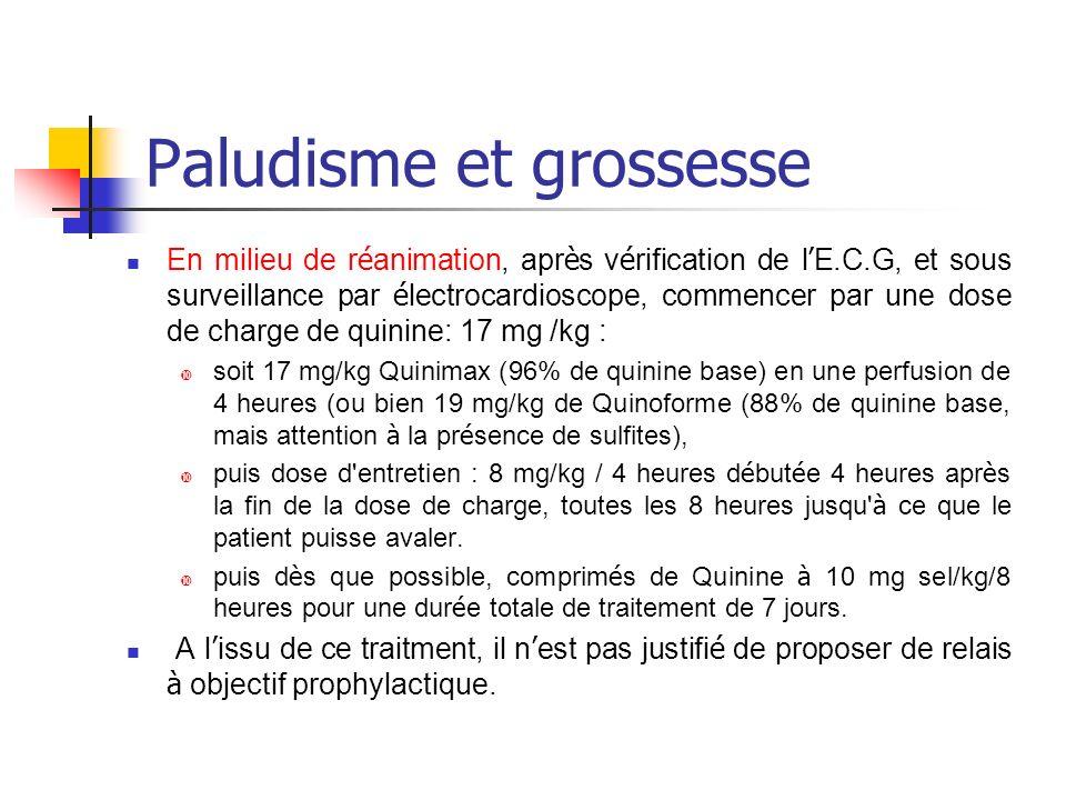 Paludisme et grossesse En milieu de r é animation, apr è s v é rification de l E.C.G, et sous surveillance par é lectrocardioscope, commencer par une