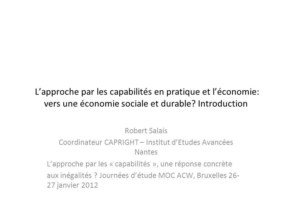 Lapproche par les capabilités en pratique et léconomie: vers une économie sociale et durable? Introduction Robert Salais Coordinateur CAPRIGHT – Insti