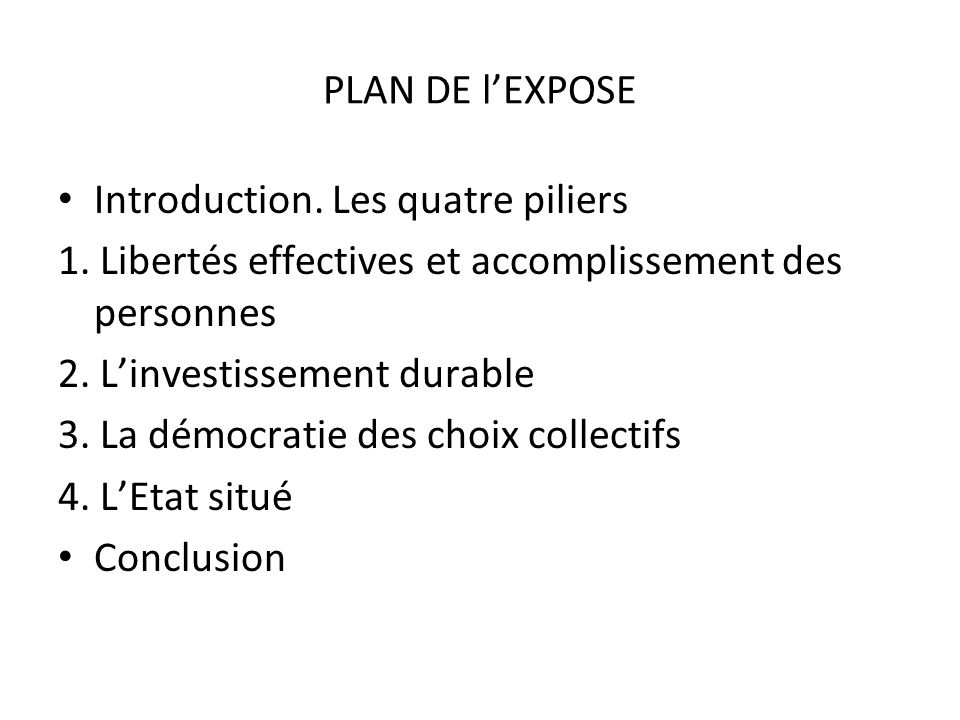PLAN DE lEXPOSE Introduction. Les quatre piliers 1. Libertés effectives et accomplissement des personnes 2. Linvestissement durable 3. La démocratie d