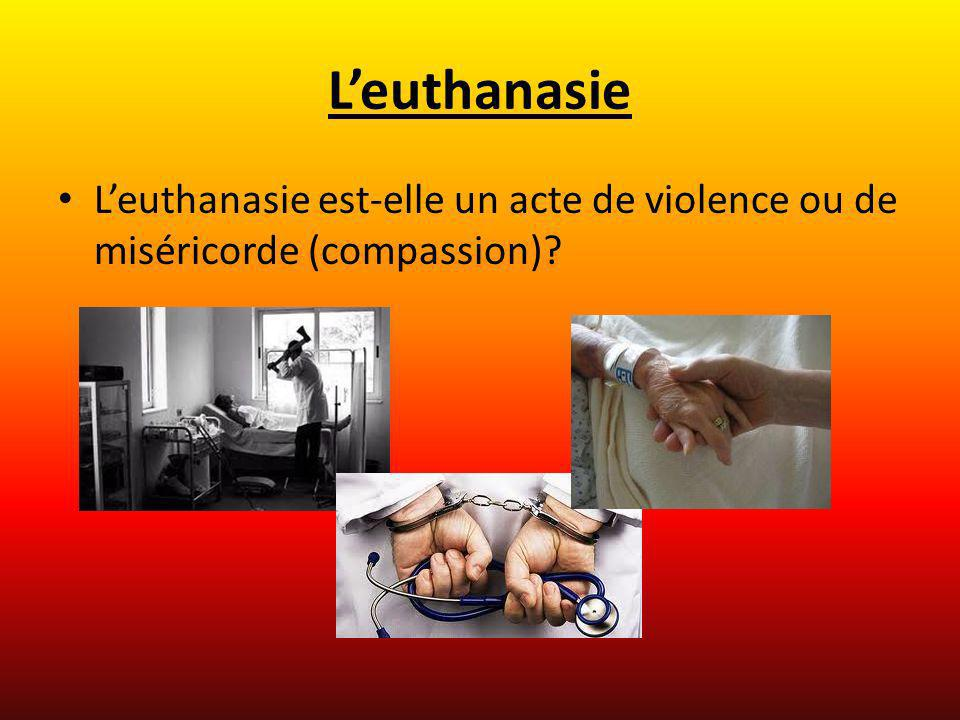 Leuthanasie Leuthanasie est-elle un acte de violence ou de miséricorde (compassion)?
