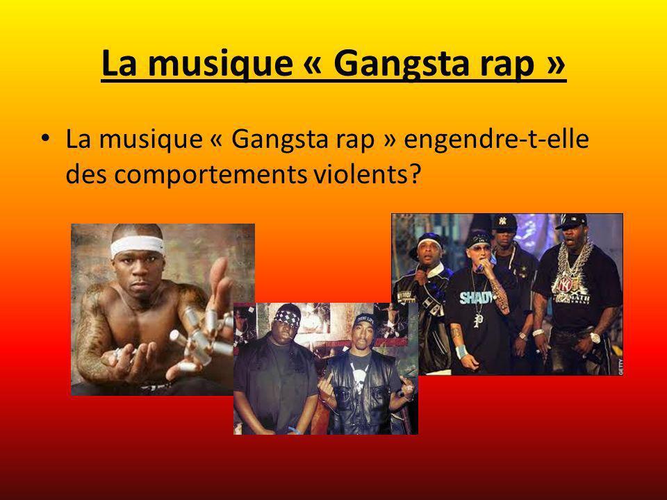 La musique « Gangsta rap » La musique « Gangsta rap » engendre-t-elle des comportements violents?