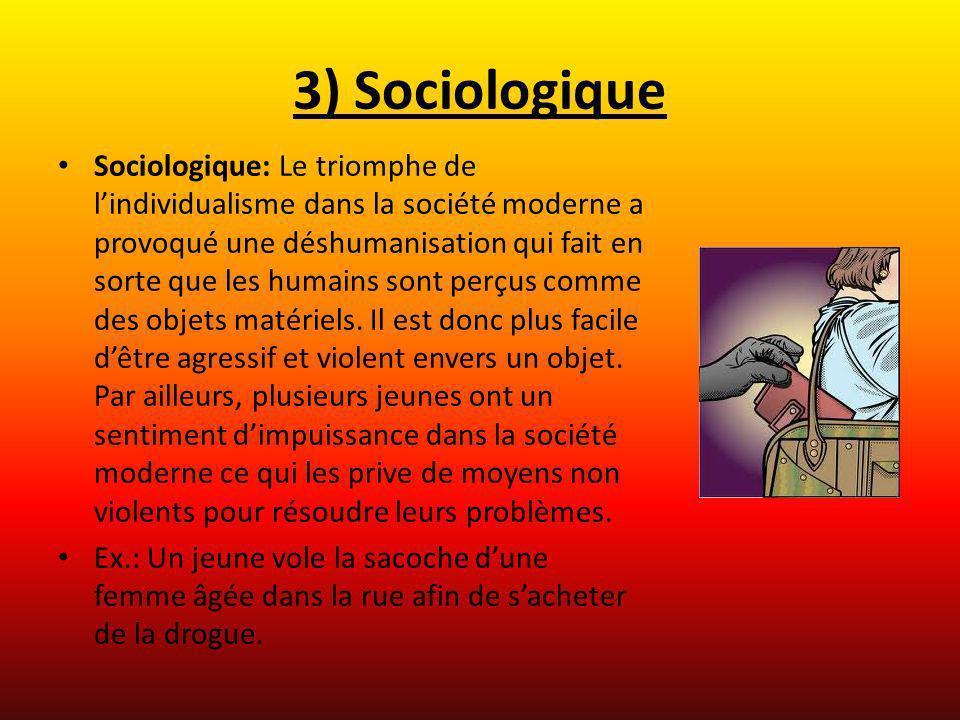 3) Sociologique Sociologique: Le triomphe de lindividualisme dans la société moderne a provoqué une déshumanisation qui fait en sorte que les humains