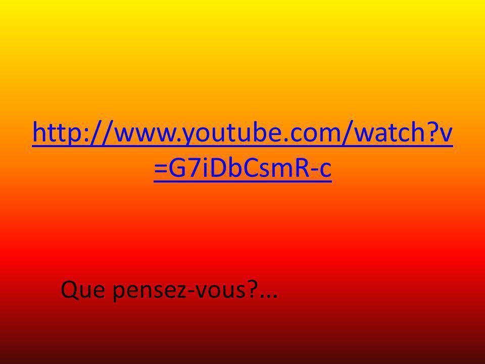 http://www.youtube.com/watch?v =G7iDbCsmR-c Que pensez-vous?...