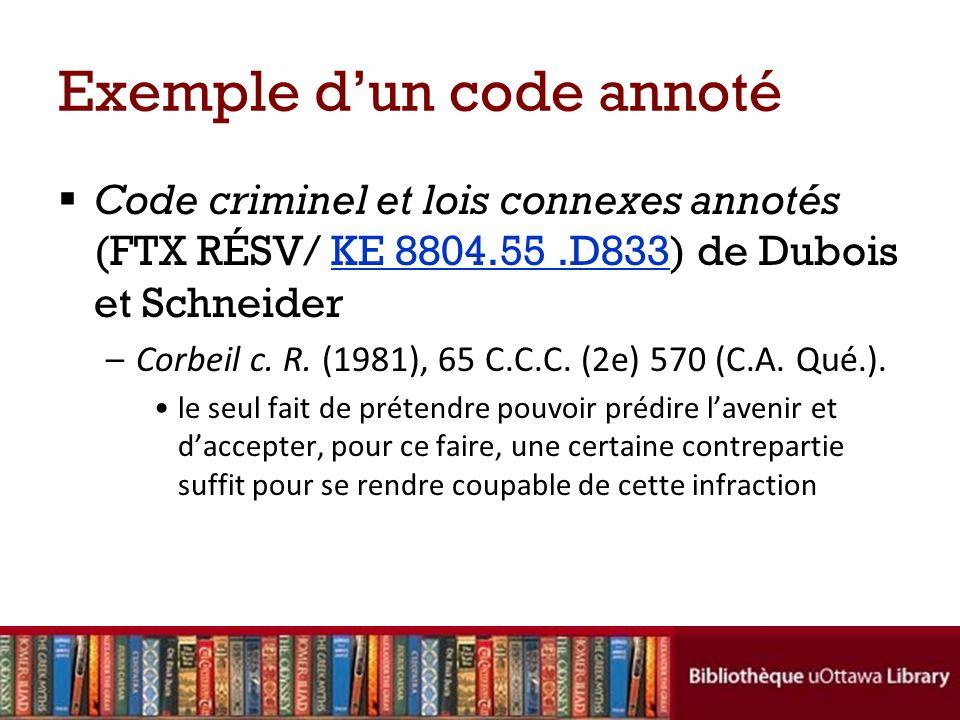 Exemple dun code annoté Code criminel et lois connexes annotés (FTX RÉSV/ KE 8804.55.D833) de Dubois et SchneiderKE 8804.55.D833 –Corbeil c. R. (1981)