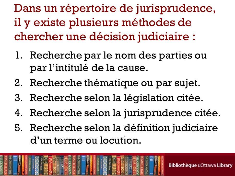 Dans un répertoire de jurisprudence, il y existe plusieurs méthodes de chercher une décision judiciaire : 1.Recherche par le nom des parties ou par li