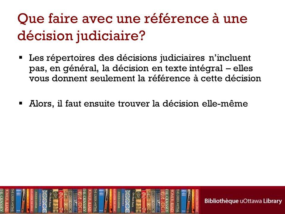 Que faire avec une référence à une décision judiciaire? Les répertoires des décisions judiciaires nincluent pas, en général, la décision en texte inté