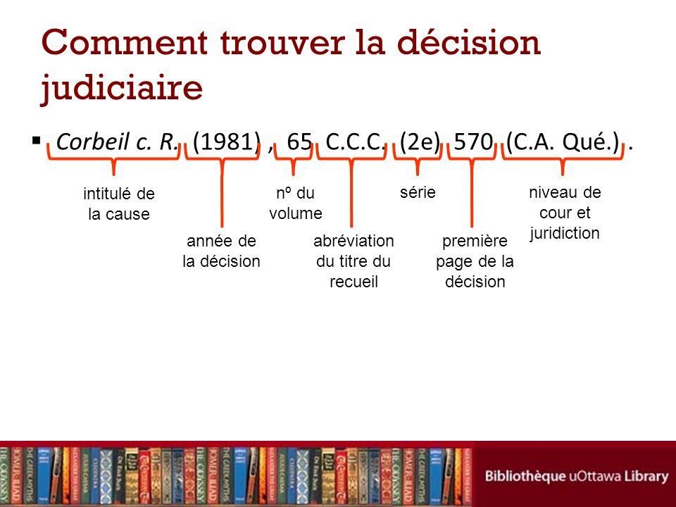 Comment trouver la décision judiciaire Corbeil c. R. (1981), 65 C.C.C. (2e) 570 (C.A. Qué.). intitulé de la cause année de la décision nº du volume ab