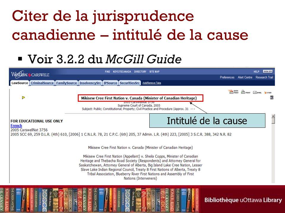 Voir 3.2.2 du McGill Guide Citer de la jurisprudence canadienne – intitulé de la cause Intitulé de la cause