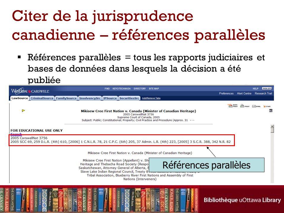 Références parallèles = tous les rapports judiciaires et bases de données dans lesquels la décision a été publiée Citer de la jurisprudence canadienne