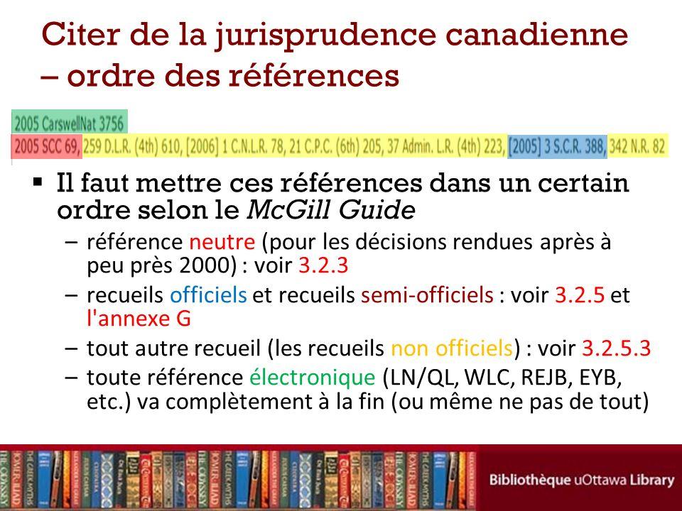 Il faut mettre ces références dans un certain ordre selon le McGill Guide –référence neutre (pour les décisions rendues après à peu près 2000) : voir