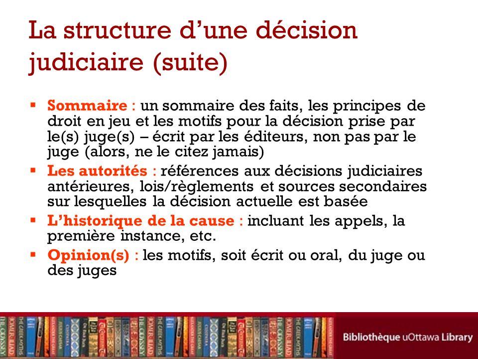 La structure dune décision judiciaire (suite) Sommaire : un sommaire des faits, les principes de droit en jeu et les motifs pour la décision prise par