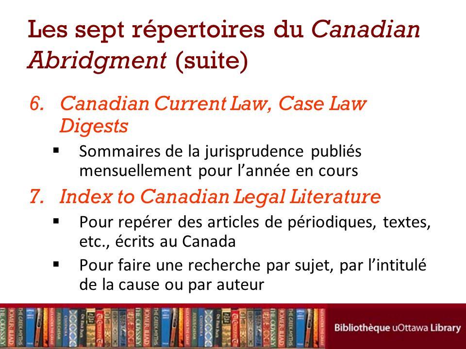 Les sept répertoires du Canadian Abridgment (suite) 6.Canadian Current Law, Case Law Digests Sommaires de la jurisprudence publiés mensuellement pour