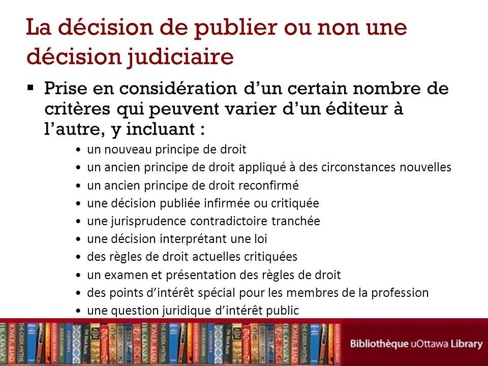 La décision de publier ou non une décision judiciaire Prise en considération dun certain nombre de critères qui peuvent varier dun éditeur à lautre, y
