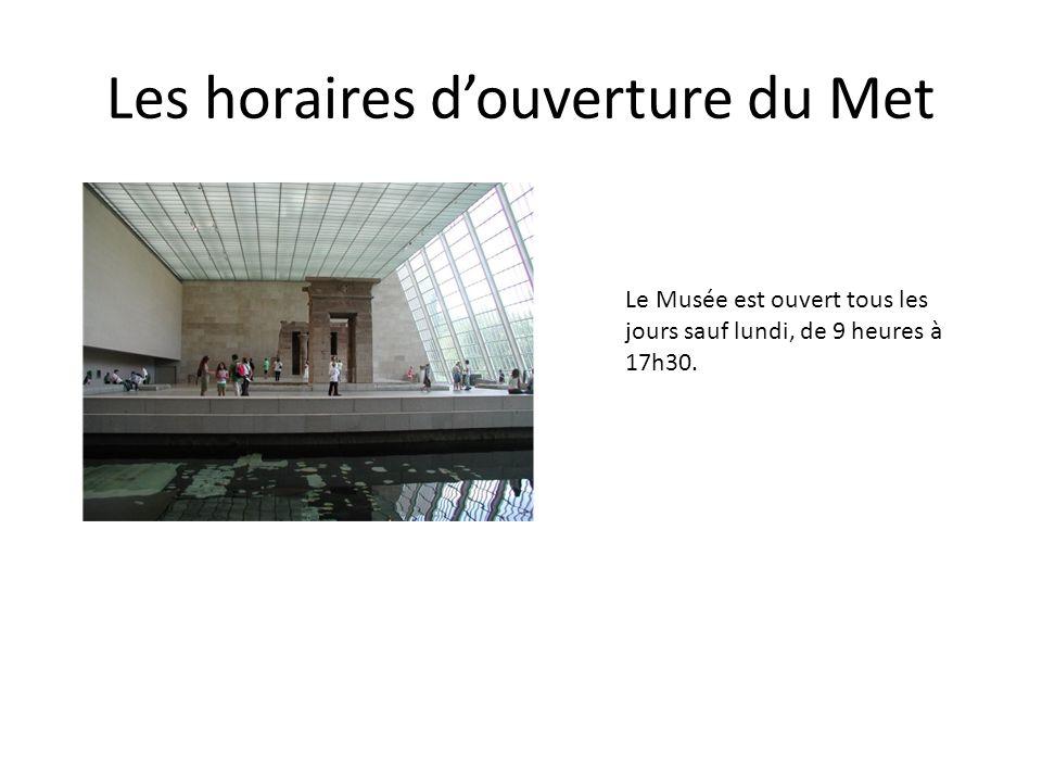 Les horaires douverture du Met Le Musée est ouvert tous les jours sauf lundi, de 9 heures à 17h30.