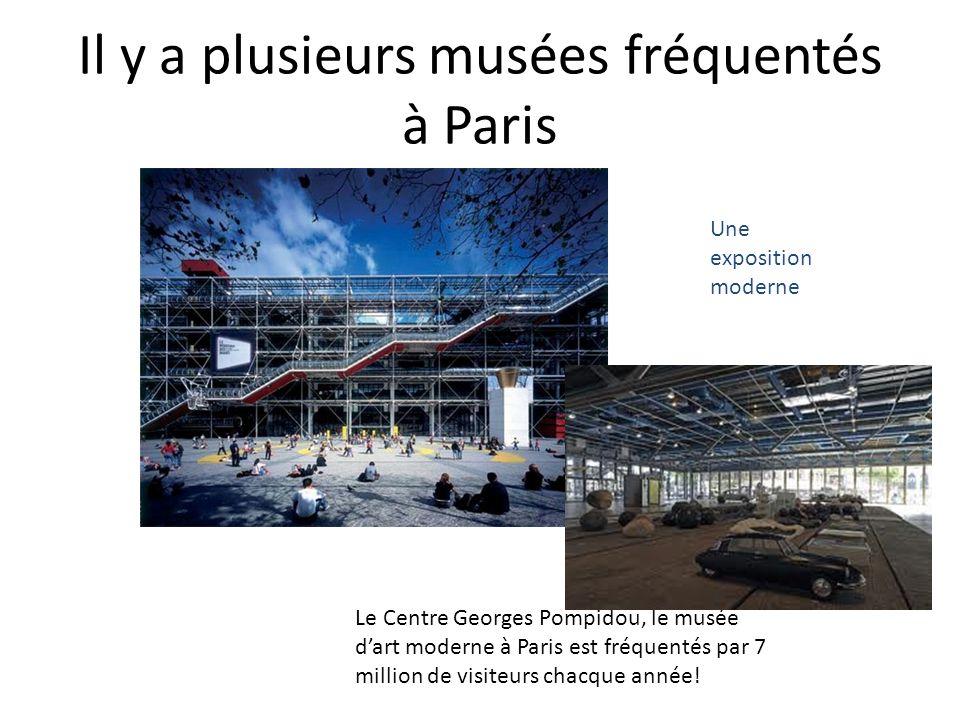 Il y a plusieurs musées fréquentés à Paris Le Centre Georges Pompidou, le musée dart moderne à Paris est fréquentés par 7 million de visiteurs chacque