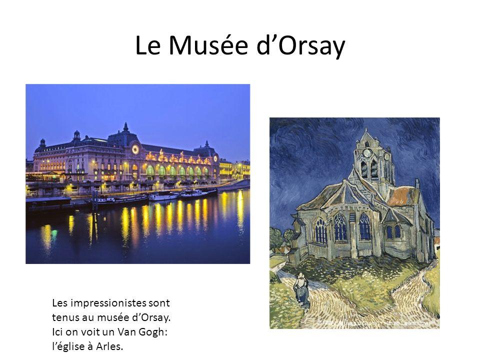 Le Musée dOrsay Les impressionistes sont tenus au musée dOrsay. Ici on voit un Van Gogh: léglise à Arles.