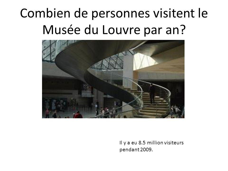 Combien de personnes visitent le Musée du Louvre par an? Il y a eu 8.5 million visiteurs pendant 2009.