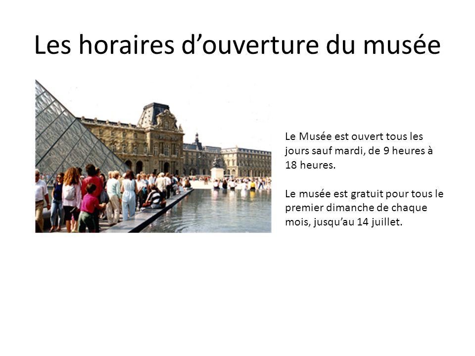 Les horaires douverture du musée Le Musée est ouvert tous les jours sauf mardi, de 9 heures à 18 heures. Le musée est gratuit pour tous le premier dim
