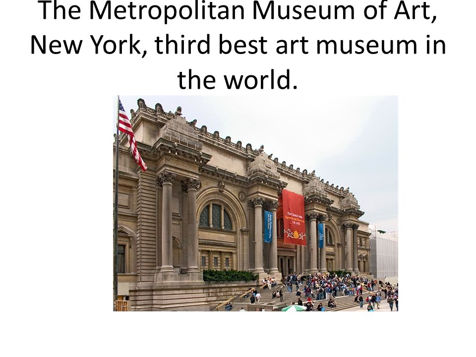 The Metropolitan Museum of Art, New York, third best art museum in the world.